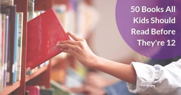 50 Books All Kids Should Read Before Theyre 12 readabookday
