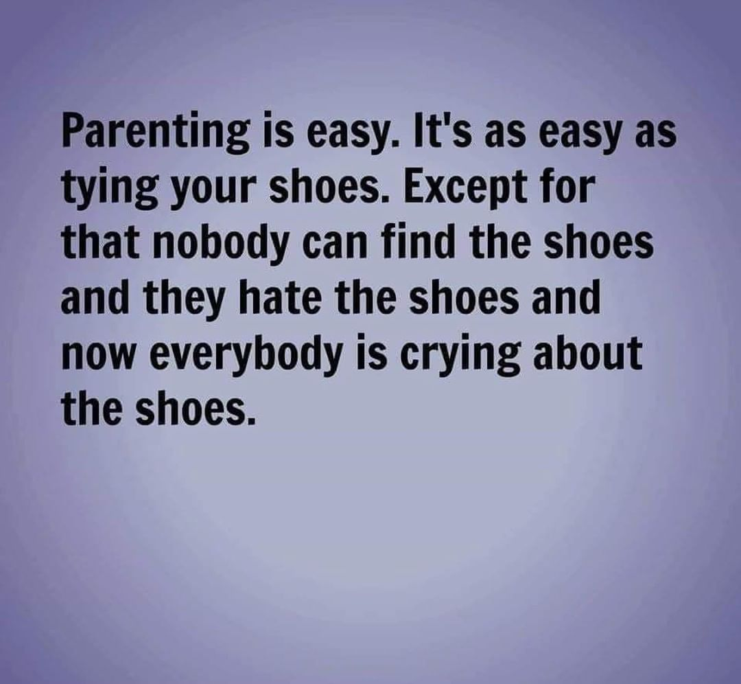 Its always about the shoes. parenting shoes lookingforshoes parentingmemes parentinghumou…