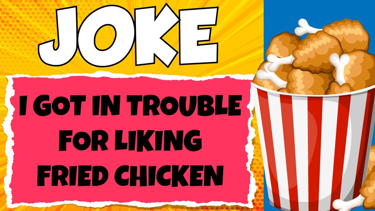 Funny Joke – I Got In Trouble For Liking Fried Chicken, My Parents Will Be So Mad
